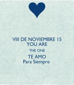 Poster: VIII DE NOVIEMBRE 15 YOU ARE THE ONE TE AMO Para Siempre