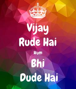 Poster: Vijay Rude Hai Hum Bhi  Dude Hai