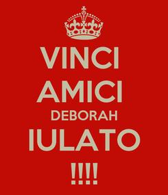 Poster: VINCI  AMICI  DEBORAH IULATO !!!!
