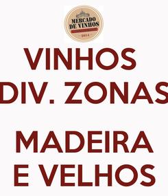Poster: VINHOS  DIV. ZONAS  MADEIRA E VELHOS