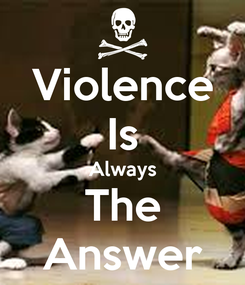 Poster: Violence Is Always The Answer