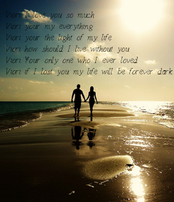 Poster: Viori I love you so much  Viori your my everything Viori your the light of my life  Viori how should I live without you  Viori Your only one who I ever