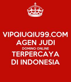 Poster: VIPQIUQIU99.COM AGEN JUDI DOMINO ONLINE TERPERCAYA DI INDONESIA