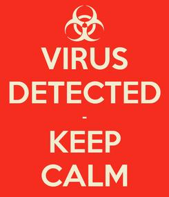 Poster: VIRUS DETECTED - KEEP CALM