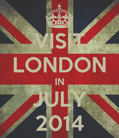 Poster: VISIT LONDON IN JULY 2014