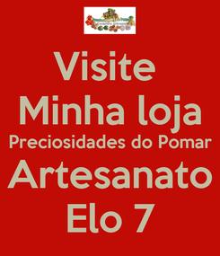 Poster: Visite  Minha loja Preciosidades do Pomar Artesanato Elo 7