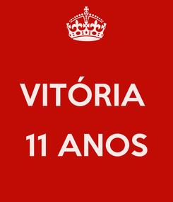 Poster:  VITÓRIA   11 ANOS