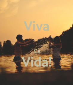 Poster: Viva    La  Vida!