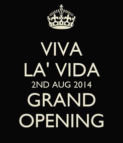 Poster: VIVA LA' VIDA 2ND AUG 2014 GRAND OPENING