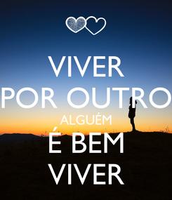 Poster: VIVER POR OUTRO ALGUÉM É BEM VIVER