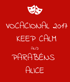 Poster:  VOCACIONAL 2017  KEEP CALM AND PARABÉNS  ALICE