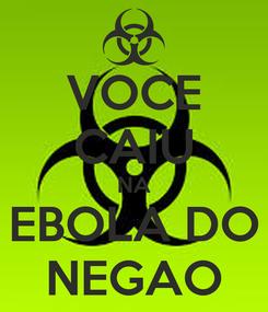 Poster: VOCE CAIU NA EBOLA DO NEGAO