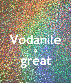 Poster:  Vodanile is great