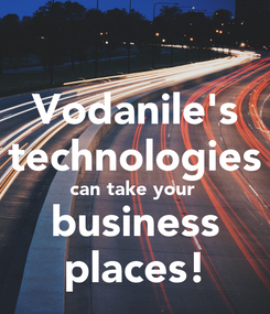 Poster: Vodanile's technologies can take your  business places!