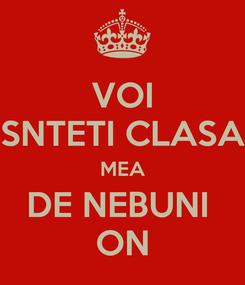 Poster: VOI SNTETI CLASA MEA DE NEBUNI  ON