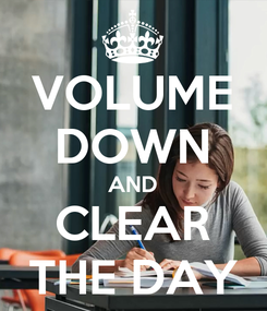 Poster: VOLUME DOWN AND CLEAR THE DAY