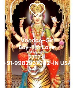 Poster: Voodoo~Girl Boy~!!@ Love  Problem Solution  baba ji  +91-9982937982~IN USA