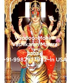 Poster: Voodoo~Mohini  Vashikaran Mantra Expert baba ji +91-9982937982~In USA