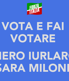 Poster: VOTA E FAI  VOTARE   PIERO IURLARO SARA MILONE