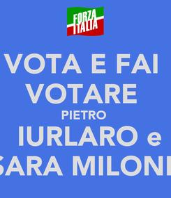 Poster: VOTA E FAI  VOTARE  PIETRO   IURLARO e SARA MILONE