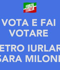 Poster: VOTA E FAI  VOTARE   PIETRO IURLARO SARA MILONE