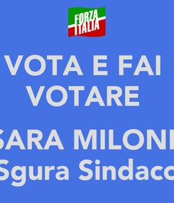 Poster: VOTA E FAI  VOTARE   SARA MILONE Sgura Sindaco