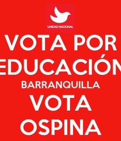 Poster: VOTA POR EDUCACIÓN BARRANQUILLA VOTA OSPINA