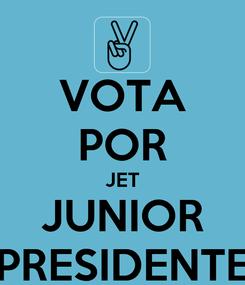 Poster: VOTA POR JET JUNIOR PRESIDENTE