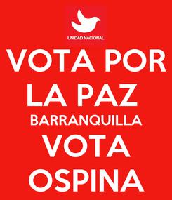 Poster: VOTA POR LA PAZ  BARRANQUILLA VOTA OSPINA