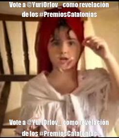 Poster: Vote a @YuriOrlov_ como revelación de los #PremiosCatatonias Vote a @YuriOrlov_ como revelación de los #PremiosCatatonias