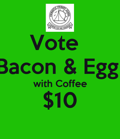 Poster: Vote   Bacon & Egg  with Coffee $10