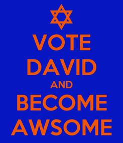 Poster: VOTE DAVID AND BECOME AWSOME