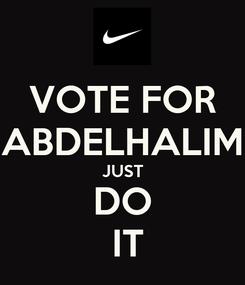 Poster: VOTE FOR ABDELHALIM JUST DO  IT