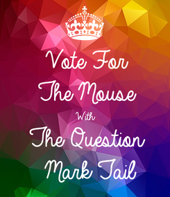 Poster: Vote For The Mouse With The Question  Mark Tail