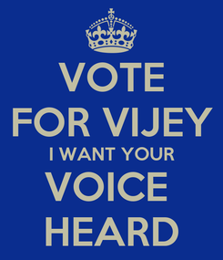 Poster: VOTE FOR VIJEY I WANT YOUR VOICE  HEARD