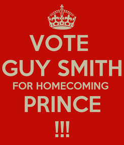 Poster: VOTE  GUY SMITH FOR HOMECOMING  PRINCE !!!
