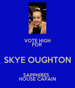 Poster: VOTE HIGH FOR  SKYE OUGHTON SAPPHIRES   HOUSE CAPAIN