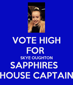 Poster: VOTE HIGH FOR  SKYE OUGHTON SAPPHIRES   HOUSE CAPTAIN