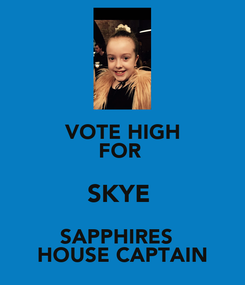Poster: VOTE HIGH FOR  SKYE  SAPPHIRES   HOUSE CAPTAIN