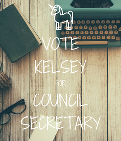 Poster: VOTE KELSEY FOR COUNCIL SECRETARY