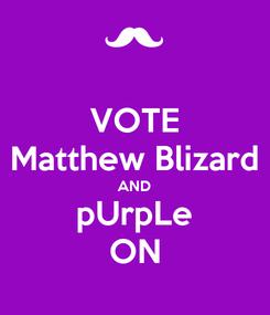 Poster: VOTE Matthew Blizard AND pUrpLe ON