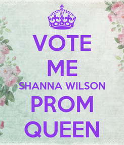 Poster: VOTE ME SHANNA WILSON PROM QUEEN