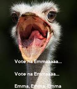 Poster:            Vote na Emmaaaaa...   Vote na Emmaaaa...   Emma, Emma, Emma