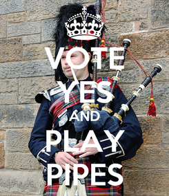 Poster: VOTE YES AND PLAY PIPES