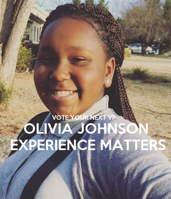 Poster:   VOTE YOUR NEXT VP OLIVIA JOHNSON  EXPERIENCE MATTERS