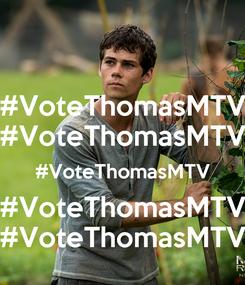 Poster: #VoteThomasMTV #VoteThomasMTV #VoteThomasMTV #VoteThomasMTV #VoteThomasMTV