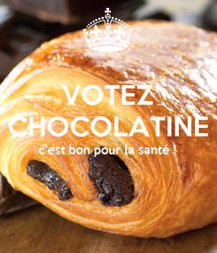 Poster: VOTEZ CHOCOLATINE c'est bon pour la santé !