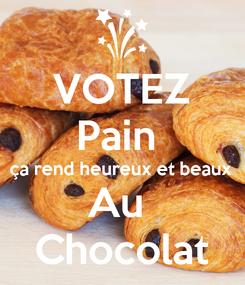Poster: VOTEZ Pain  ça rend heureux et beaux Au  Chocolat