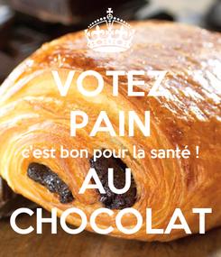 Poster: VOTEZ PAIN c'est bon pour la santé ! AU  CHOCOLAT