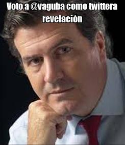 Poster: Voto a @vaguba como twittera revelación
